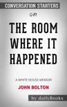 The Room Where It Happened: A White House Memoir by John Bolton: Conversation Starters book summary, reviews and downlod