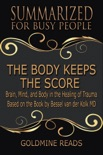 The Body Keeps the Score - Summarized for Busy People: Brain, Mind, and Body in the Healing of Trauma: Based on the Book by Bessel van der Kolk MD book summary, reviews and download