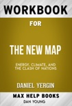 The New Map Energy, Climate, and the Clash of Nations by Daniel Yergin (Max Help Workbooks) book summary, reviews and downlod