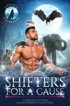 Shifters For A Cause: A Shifter Auction Shared World Collection book summary, reviews and download