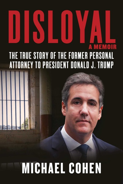 Disloyal: A Memoir by Michael Cohen Book Summary, Reviews and E-Book Download