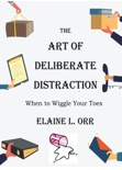The Art of Deliberate Distraction book summary, reviews and downlod