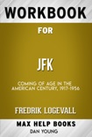 JFK Coming of Age in the American Century, 1917-1956 by Fredrik Logevall (Max Help Workbooks) book summary, reviews and downlod