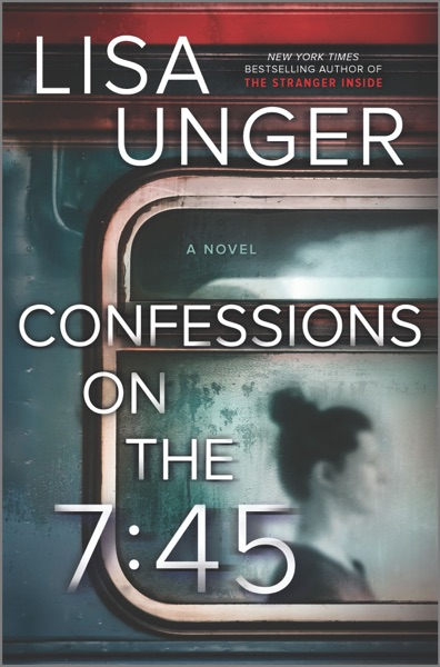 Confessions on the 7:45: A Novel by Lisa Unger Book Summary, Reviews and E-Book Download