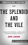The Splendid and the Vile: A Saga of Churchill, Family, and Defiance During the Blitz by Erik Larson: Conversation Starters book summary, reviews and downlod