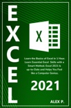 Excel 2021: Learn the Basics of Excel in 1 Hour. Learn Essential Excel Skills with a Smart Method. Excel 2021 Is up-to-Date and Helps You Feel like a Computer Genius. book summary, reviews and download
