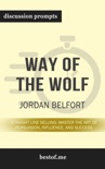 Way of the Wolf: Straight Line Selling: Master the Art of Persuasion, Influence, and Success by Jordan Belfort (Discussion Prompts) book summary, reviews and downlod