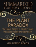 The Plant Paradox - Summarized for Busy People: The Hidden Dangers In Healthy Foods That Cause Disease and Weight Gain book summary, reviews and downlod