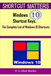 Windows 10 Shortcut Keys: The Complete List of Windows 10 Shortcuts book summary, reviews and download