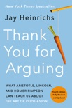 Thank You for Arguing, Fourth Edition (Revised and Updated) book summary, reviews and download