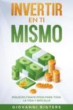 Invertir en ti mismo: Riquezas financieras para toda la vida y más allá resumen del libro