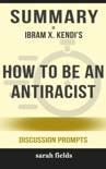 Summary of How to Be an Antiracist by Ibram X. Kendi (Discussion Prompts) book summary, reviews and downlod