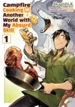 Campfire Cooking in Another World with my Absurd Skill (MANGA) Volume 1 book summary, reviews and downlod