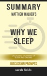 Summary of Why We Sleep: Unlocking the Power of Sleep and Dreams by Matthew Walker (Discussion Prompts) book summary, reviews and downlod