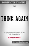 Think Again: The Power of Knowing What You Don't Know by Adam Grant: Conversation Starters book summary, reviews and downlod