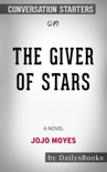 The Giver of Stars: A Novel by Jojo Moyes: Conversation Starters book summary, reviews and downlod