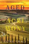 Aged for Acrimony (A Tuscan Vineyard Cozy Mystery—Book 6) book summary, reviews and download