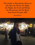 The Guide to Marrakech, Morocco (the Spa, the Hotel, the Sight, the Flight, the Food and Drink, the Restaurant and the Rest) from Pearl Escapes 2011 book summary, reviews and download
