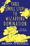 Three Simple Steps to Wizarding Domination book summary, reviews and downlod