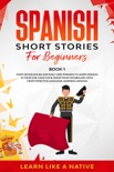 Spanish Short Stories for Beginners Book 1: Over 100 Dialogues and Daily Used Phrases to Learn Spanish in Your Car. Have Fun & Grow Your Vocabulary, with Crazy Effective Language Learning Lessons e-book
