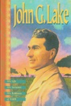 John G. Lake: His Life, His Sermons, His Boldness of Faith book summary, reviews and download