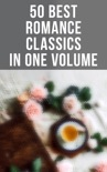 50 Best Romance Classics in One Volume book summary, reviews and downlod