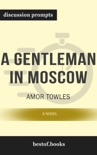 A Gentleman in Moscow: A Novel by Amor Towles (Discussion Prompts) book summary, reviews and downlod