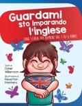 Guardami sto imparando l'inglese: Una storia per bambini dai 3 ai 6 anni