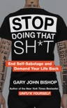 Stop Doing That Sh*t book summary, reviews and downlod