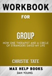 Group How One Therapist and a Circle of Strangers Saved My Life by Christie Tate (Max Help Workbooks) book summary, reviews and downlod