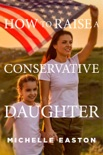 How to Raise a Conservative Daughter book summary, reviews and download