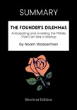 SUMMARY - The Founder's Dilemmas: Anticipating and Avoiding the Pitfalls That Can Sink a Startup by Noam Wasserman book summary, reviews and downlod