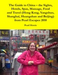 The Guide to China – the Sights, Hotels, Spas, Massage, Food and Travel (Hong Kong, Yangshuo, Shanghai, Huangshan and Beijing) from Pearl Escapes 2010 book summary, reviews and download