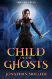 Child of the Ghosts book summary, reviews and download