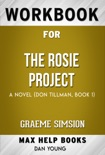 The Rosie Project A Novel by Graeme Simsion (The Rosie Project A Novel by Graeme Simsion (MaxHelp Workbooks) book summary, reviews and downlod