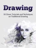 Drawing: 50 Clever Tutorials and Techniques on Traditional Drawing book summary, reviews and download