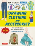 How to Create Manga: Drawing Clothing and Accessories book summary, reviews and download