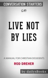 Live Not by Lies: A Manual for Christian Dissidents by Rod Dreher: Conversation Starters book summary, reviews and downlod