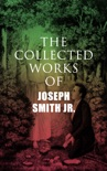 The Collected Works of Joseph Smith Jr. book summary, reviews and downlod