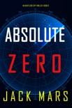 Absolute Zero (An Agent Zero Spy Thriller—Book #12) book synopsis, reviews