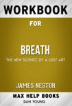 Breath: The New Science of a Lost Art by James Nestor (MaxHelp Workbooks) book summary, reviews and downlod