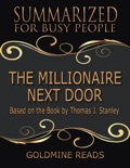 The Millionaire Next Door - Summarized for Busy People: Based On the Book By Thomas J Stanley book summary, reviews and downlod
