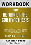 Return of the God Hypothesis Three Scientific Discoveries That Reveal the Mind Behind the Universe by Stephen C. Meyer (MaxHelp Workbooks) book summary, reviews and downlod
