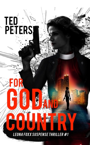 For God and Country: A Leona Foxx Suspense Thriller by Ted Peters Book Summary, Reviews and E-Book Download