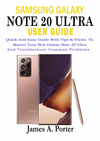Samsung Galaxy  Note 20 Ultra  User Guide by James A. Porter E-Book Download