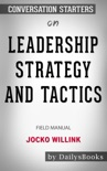 Leadership Strategy and Tactics: Field Manual by Jocko Willink: Conversation Starters book summary, reviews and downlod