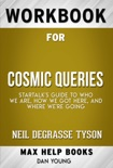 Cosmic Queries StarTalk's Guide to Who We Are, How We Got Here, and Where We're Going by Neil deGrasse Tyson (MaxHelp Workbooks) book summary, reviews and downlod