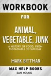 Animal, Vegetable, Junk A History of Food, from Sustainable to Suicidal by Mark Bittman (MaxHelp Workbooks) book summary, reviews and downlod