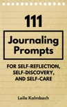 111 Journaling Prompts for Self-Reflection, Self-Discovery, and Self-Care book summary, reviews and download
