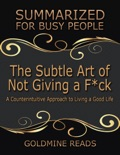 The Subtle Art of Not Giving a F*ck: Summarized for Busy People: A Counterintuitive Approach to Living a Good Life: Based on the Book by Mark Manson book summary, reviews and downlod